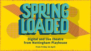 Nottingham Playhouse to Present SPRING LOADED Series