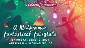 Tickets and Sponsorships Now on Sale For Playhouse On Park's ENCORE! A MIDSUMMER FANTASTICAL FAIRYTALE