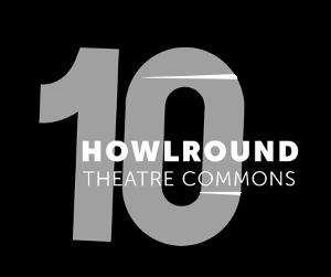 HowlRound Theatre Commons Celebrates 10 Years