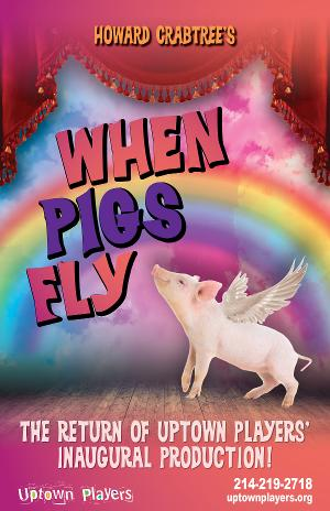 Uptown Players Replaces 2020 Show With WHEN PIGS FLY