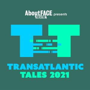 AboutFACE Theatre Announces Call For Submissions For Transatlantic Tales 2021