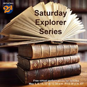 24th Street Theatre's 'Saturday Explorer Series' For Young Audiences Goes Virtual In May