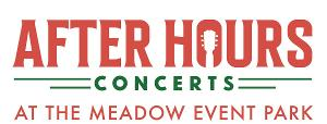 AFTER HOURS Concert Series at The Meadow Event Park Adds Shows To Summer Schedule