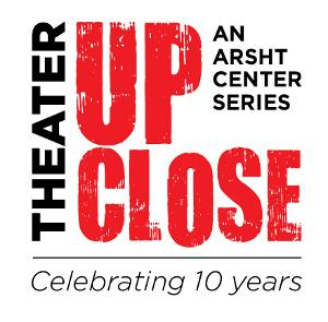 Arscht Center Announcing The Tenth Anniversary Season Of THEATER UP CLOSE