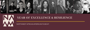 The Northwest African American Museum's Year Of Excellence & Resilience Continues Through December 2021
