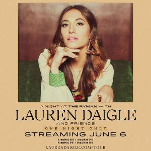 Lauren Daigle To Stream A NIGHT AT THE RYMAN WITH LAUREN DAIGLE AND FRIENDS, June 6