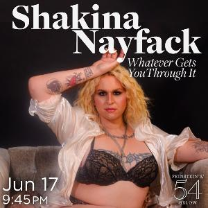 Shakina Nayfack Will Reopen Feinstein's/54 Below With WHATEVER GETS YOU THROUGH IT