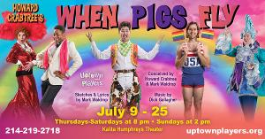 Uptown Players Return to the Stage with Howard Crabtree's WHEN PIGS FLY