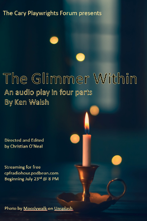 THE GLIMMER WITHIN Audio Play Will Be Presented By The Cary Playwrights' Forum This Month
