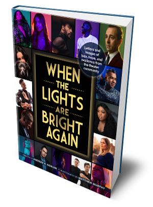 New Book WHEN THE LIGHTS ARE BRIGHT AGAIN Chronicles the Covid-19 Broadway Shutdown