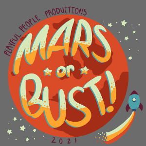Playful People Productions Presents MARS OR BUST!