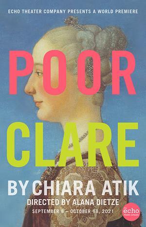 World Premiere Of Chiara Atik's POOR CLARE Opens Echo Theater Company's 25th Anniversary Season