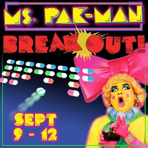 Shoes and PantsProductions Presents MS. PAK-MAN: BREAKOUT!