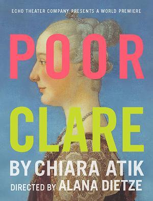 New Dates Announced for World Premiere Of Chiara Atik's POOR CLARE