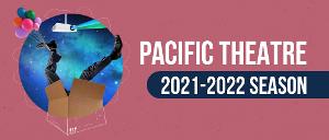 Pacific Theatre Announces 2021-22 Season