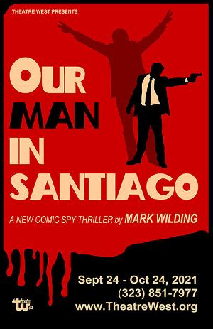 Anonymous 'Angel' Saves Theatre West Home, Comedy Spy Thriller OUR MAN IN SANTIAGO premieres Sept. 24
