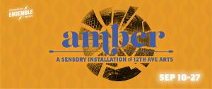Washington Ensemble Theatre Produces New Sensory Installation AMBER