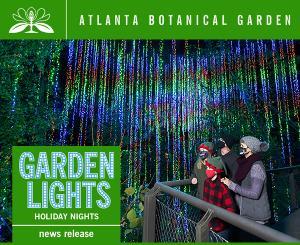 Atlanta Botanical Garden Announces 11th Annual GARDEN LIGHTS, HOLIDAY NIGHTS
