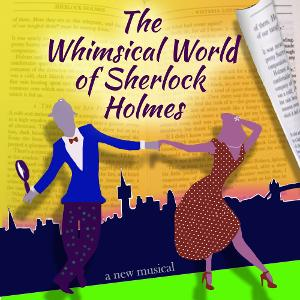 THE WHIMSICAL WORLD OF SHERLOCK HOLMES Will Premiere Off-Broadway