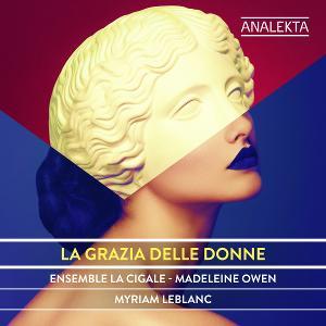 Ensemble La Cigale to Release Analekta : La Grazia Delle Donne