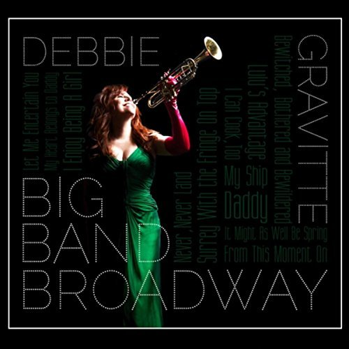 debbie gravitte big band broadway cd 2017. Black Bedroom Furniture Sets. Home Design Ideas