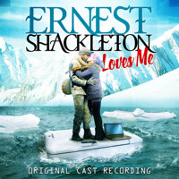 Ernest Shackleton Loves Me (Original Cast Recording) Upcoming Broadway CD
