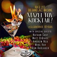 Ira B. Liss Big Band Jazz Machine: Mazel Tov Kocktail!