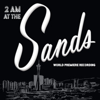 2 AM at the Sands (World Premiere Recording) Upcoming Broadway CD