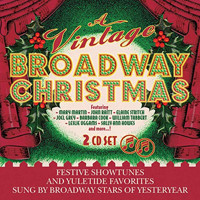 A Vintage Broadway Christmas: Festive Showtunes and Yuletide Favorites Sung by Broadway Stars of Yesteryear Upcoming Broadway CD