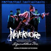 Nevermore: The Imaginary Life and Mysterious Death of Edgar Allan Poe - Original Off-Broadway Cast Upcoming Broadway CD