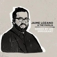 Jaime Lozano & The Familia: Songs By an Immigrant Upcoming Broadway CD