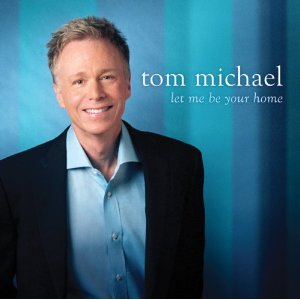 Tom Michael: Let Me Be Your Home