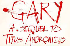 GARY: A SEQUEL TO TITUS ANDRONICUS Grosses