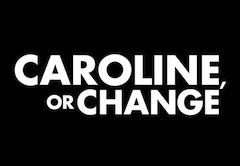 Caroline, or Change Broadway Reviews