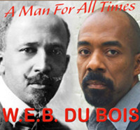 W.E.B. DU BOIS: A MAN FOR ALL TIMIES in Rockland / Westchester