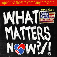 What Matters Now?/! (Another Political Pop-Up of the Theatrical Kind) in Los Angeles