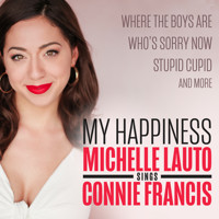 MY HAPPINESS: MICHELLE LAUTO SINGS CONNIE FRANCIS in Chicago