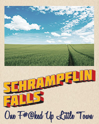 Schrampflin Falls: One F*&@ked Up Little Town in Broadway