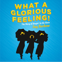 What A Glorious Feeling! The Story of Singin' in the Rain in Orlando