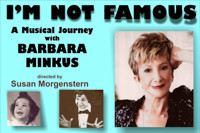 I?M NOT FAMOUS - a Musical Journey with Barbara Minkus in Broadway