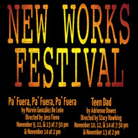 New Works Festival: Pa Fuera, Pa Fuera, Pa Fuera/Teen Dad  in Austin