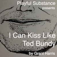 I Can Kiss Like Ted Bundy in Off-Off-Broadway