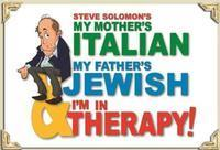 My Mother's Italian, My Father's Jewish, & I'm in Therapy in Broadway