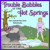 TROUBLE BUBBLES AT THE HOT SPRINGS in Costa Mesa