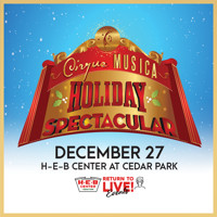Cirque Musica Holiday Spectacular H-E-B Center RETURN TO LIVE! in Austin