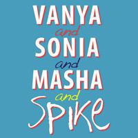Vanya & Sonia & Masha & Spike in Broadway
