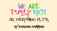 WE ARE PUSSY RIOT, OR EVERYTHING IS P.R. in Long Island