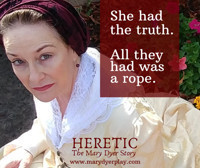 HERETIC - The Mary Dyer Story in Raleigh