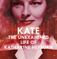 Kate ? The Unexamined Life of Katharine Hepburn in Tampa/St. Petersburg