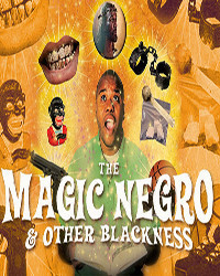 The Magic Negro and Other Blackness by Mark Kendall in Seattle
